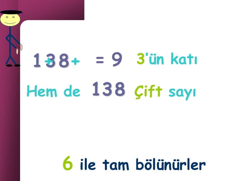 3 6 3 ile bölünebilen çift sayılar 6 ile de tam bölünür. 6 ile bölünebilme: +21=3k Çift sayı