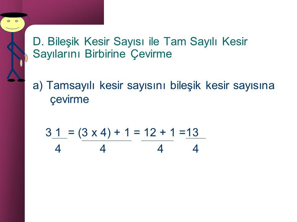c) Tam Sayılı Kesir Bir sayma sayısı ve basit kesir ile birlikte yazılan kesirlere tam sayılı kesir denir. 2 tam 1 4