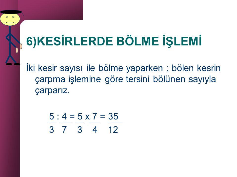 B. Kesir Sayılarında Çarpma İşleminin Özellikleri a) Değişme özelliği vardır. b) Birleşme özelliği vardır. c) Yutan elemanı '0'dır. d) Etkisiz elemanı