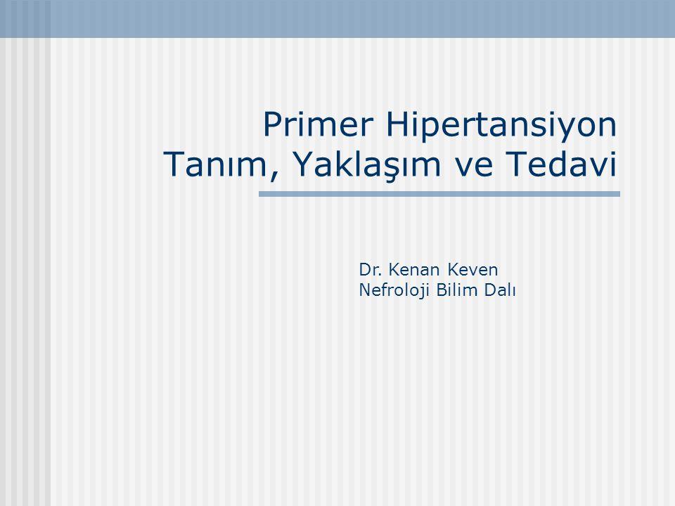 Primer Hipertansiyon Tanım, Yaklaşım ve Tedavi Dr. Kenan Keven Nefroloji Bilim Dalı