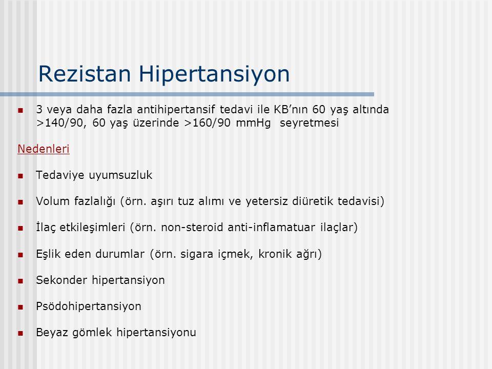 Rezistan Hipertansiyon 3 veya daha fazla antihipertansif tedavi ile KB'nın 60 yaş altında >140/90, 60 yaş üzerinde >160/90 mmHg seyretmesi Nedenleri T