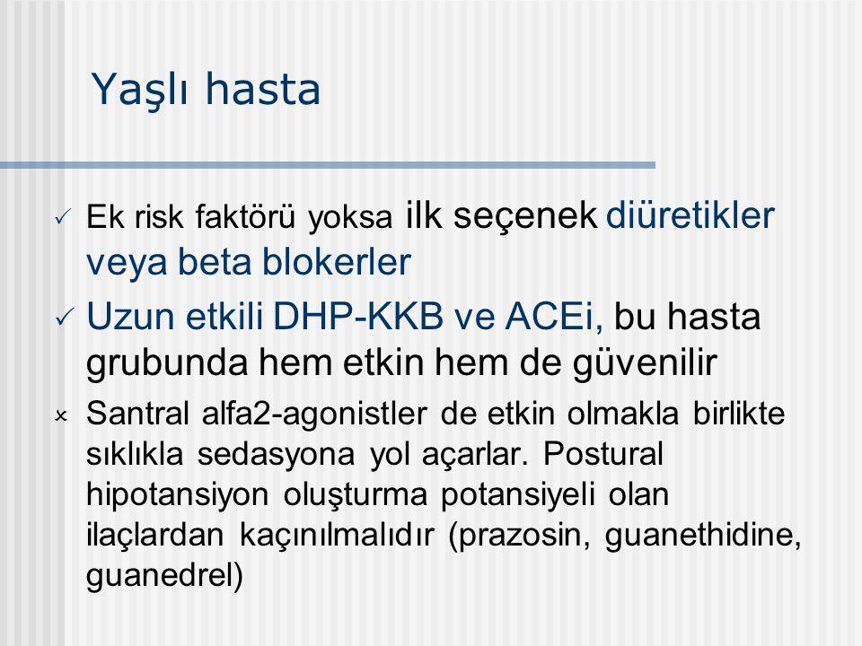 Yaşlı hasta  Ek risk faktörü yoksa ilk seçenek diüretikler veya beta blokerler  Uzun etkili DHP-KKB ve ACEi, bu hasta grubunda hem etkin hem de güve