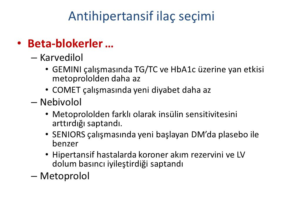 Antihipertansif ilaç seçimi Beta-blokerler … – Karvedilol GEMINI çalışmasında TG/TC ve HbA1c üzerine yan etkisi metoprololden daha az COMET çalışmasın