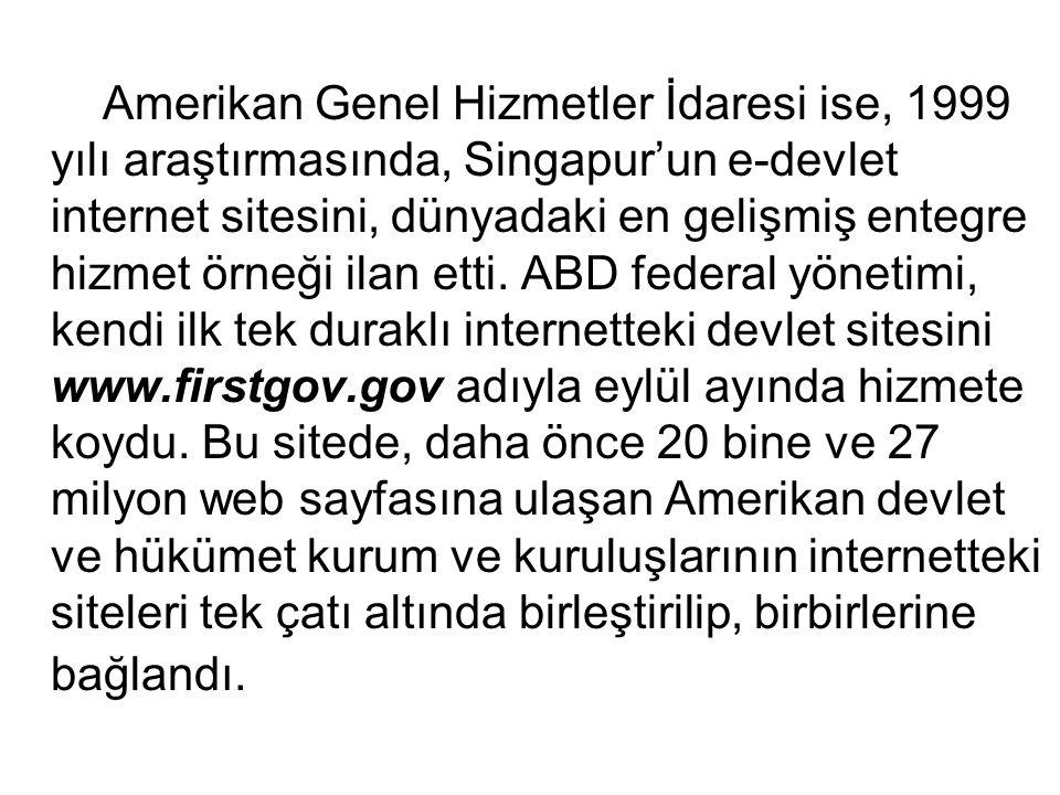 Amerikan Genel Hizmetler İdaresi ise, 1999 yılı araştırmasında, Singapur'un e-devlet internet sitesini, dünyadaki en gelişmiş entegre hizmet örneği il