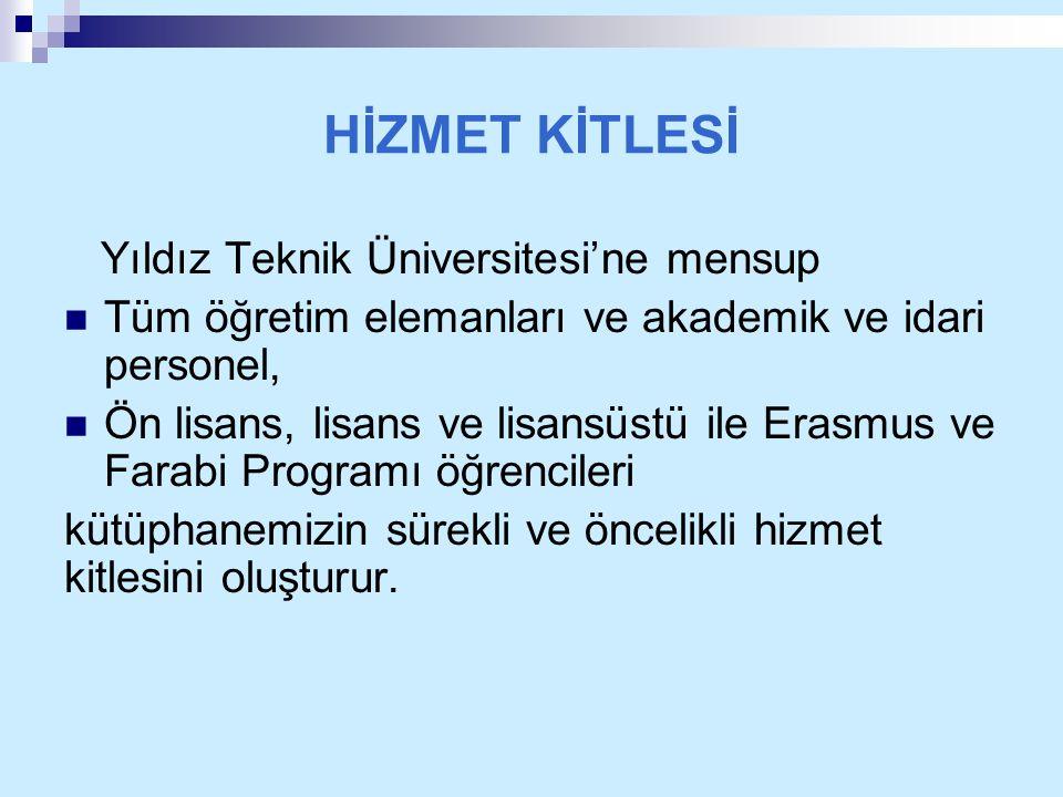 HİZMET KİTLESİ Yıldız Teknik Üniversitesi'ne mensup Tüm öğretim elemanları ve akademik ve idari personel, Ön lisans, lisans ve lisansüstü ile Erasmus