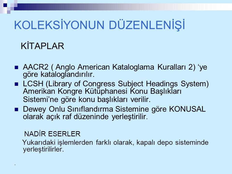 KOLEKSİYONUN DÜZENLENİŞİ KİTAPLAR AACR2 ( Anglo American Kataloglama Kuralları 2) 'ye göre kataloglandırılır. LCSH (Library of Congress Subject Headin