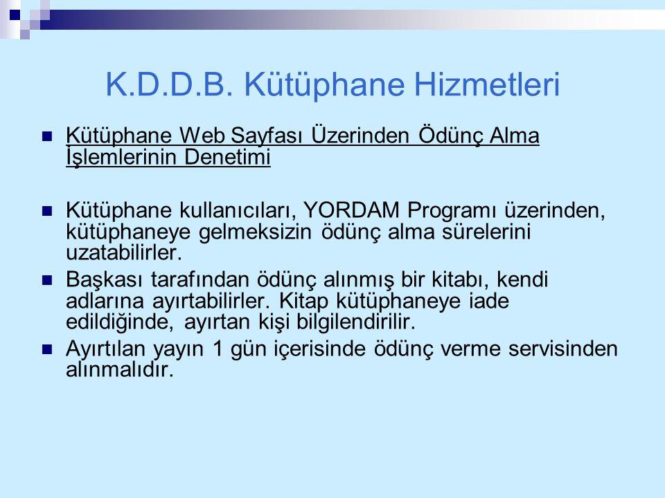 K.D.D.B. Kütüphane Hizmetleri Kütüphane Web Sayfası Üzerinden Ödünç Alma İşlemlerinin Denetimi Kütüphane kullanıcıları, YORDAM Programı üzerinden, küt