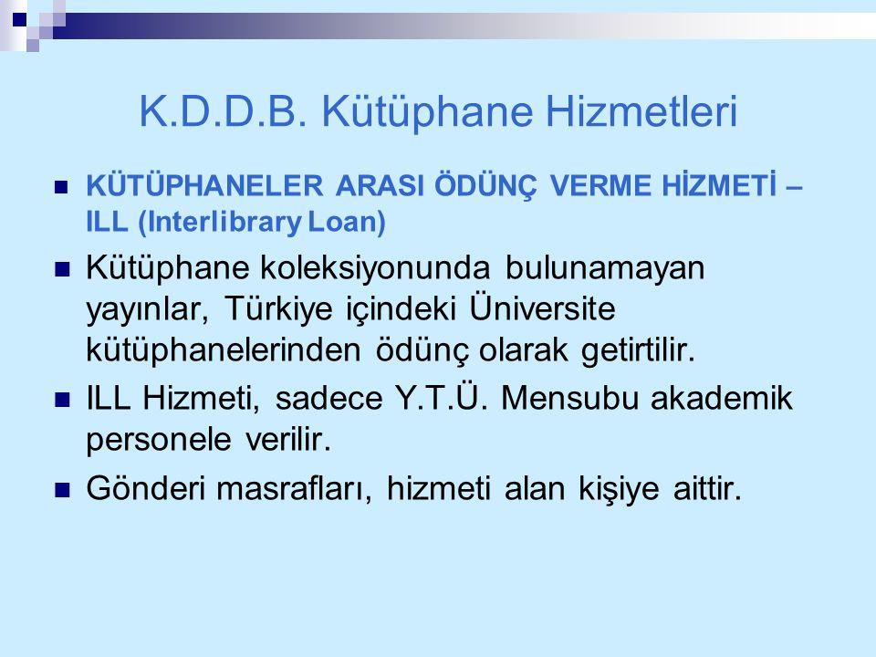 K.D.D.B. Kütüphane Hizmetleri KÜTÜPHANELER ARASI ÖDÜNÇ VERME HİZMETİ – ILL (Interlibrary Loan) Kütüphane koleksiyonunda bulunamayan yayınlar, Türkiye