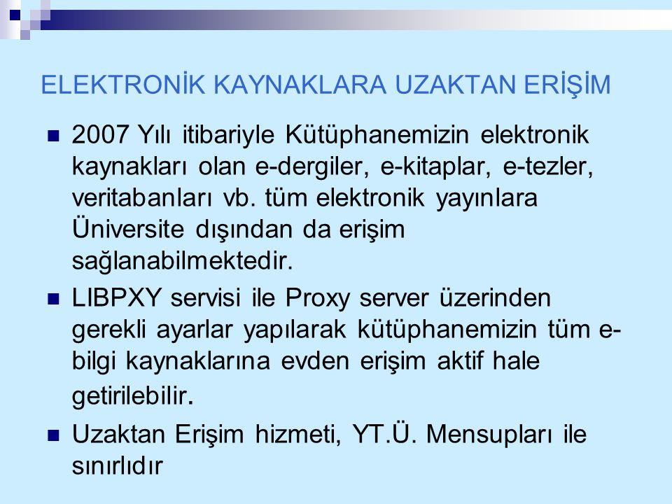 ELEKTRONİK KAYNAKLARA UZAKTAN ERİŞİM 2007 Yılı itibariyle Kütüphanemizin elektronik kaynakları olan e-dergiler, e-kitaplar, e-tezler, veritabanları vb