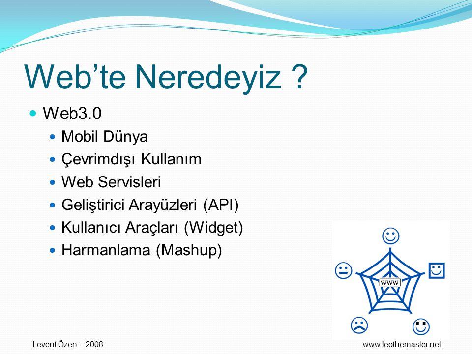 Web'te Neredeyiz ? Web3.0 Mobil Dünya Çevrimdışı Kullanım Web Servisleri Geliştirici Arayüzleri (API) Kullanıcı Araçları (Widget) Harmanlama (Mashup)