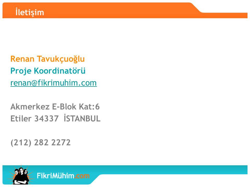 İletişim Renan Tavukçuoğlu Proje Koordinatörü renan@fikrimuhim.com Akmerkez E-Blok Kat:6 Etiler 34337 İSTANBUL (212) 282 2272