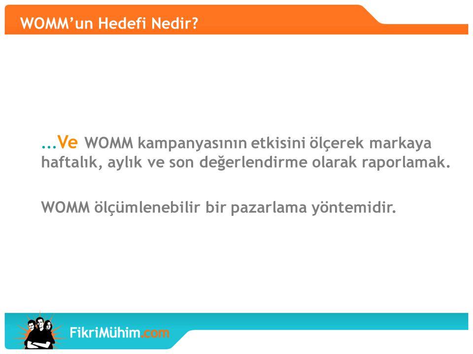 WOMM'un Hedefi Nedir?... Ve WOMM kampanyasının etkisini ölçerek markaya haftalık, aylık ve son değerlendirme olarak raporlamak. WOMM ölçümlenebilir bi
