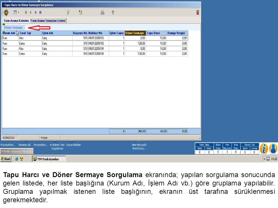 Tapu Harcı ve Döner Sermaye Sorgulama ekranında; yapılan sorgulama sonucunda gelen listede, her liste başlığına (Kurum Adı, İşlem Adı vb.) göre grupla