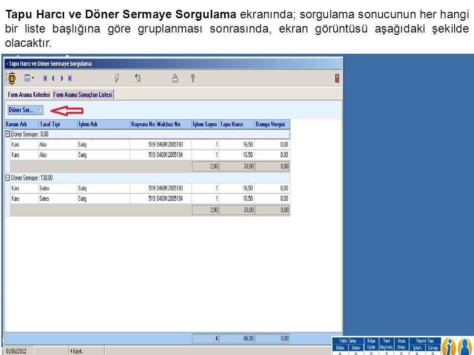 Tapu Harcı ve Döner Sermaye Sorgulama ekranında; sorgulama sonucunun her hangi bir liste başlığına göre gruplanması sonrasında, ekran görüntüsü aşağıd