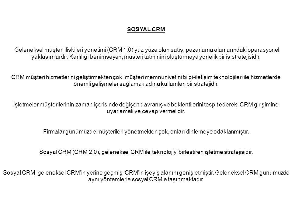 SOSYAL CRM Geleneksel müşteri ilişkileri yönetimi (CRM 1.0) yüz yüze olan satış, pazarlama alanlarındaki operasyonel yaklaşımlardır.