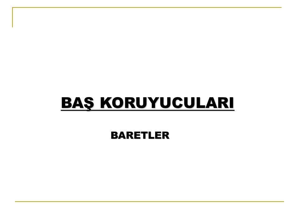 BAŞ KORUYUCULARI BARETLER BARETLER