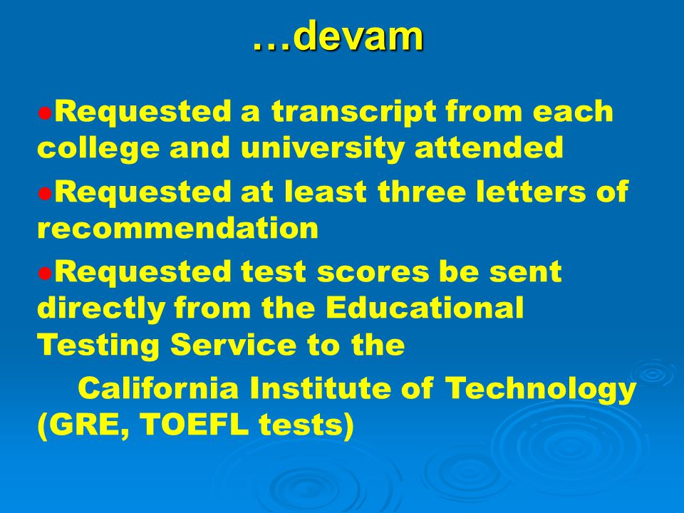…devam Requested a transcript from each college and university attended Requested at least three letters of recommendation Requested test scores be se