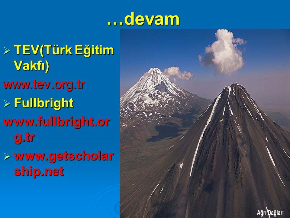 …devam  TEV(Türk Eğitim Vakfı) www.tev.org.tr  Fullbright www.fullbright.or g.tr  www.getscholar ship.net