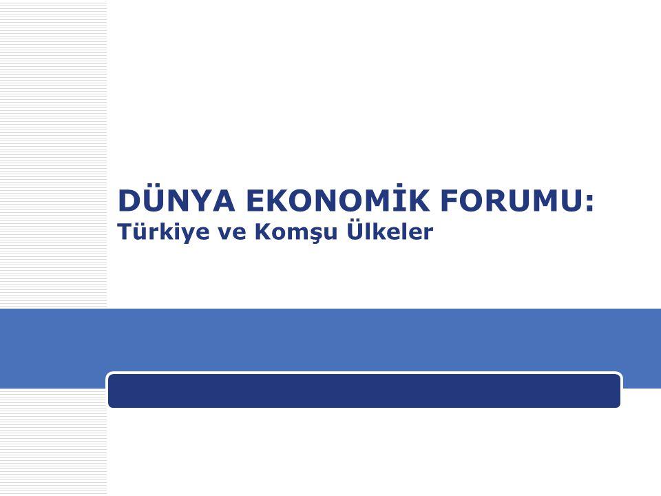 DÜNYA EKONOMİK FORUMU: Türkiye ve Komşu Ülkeler