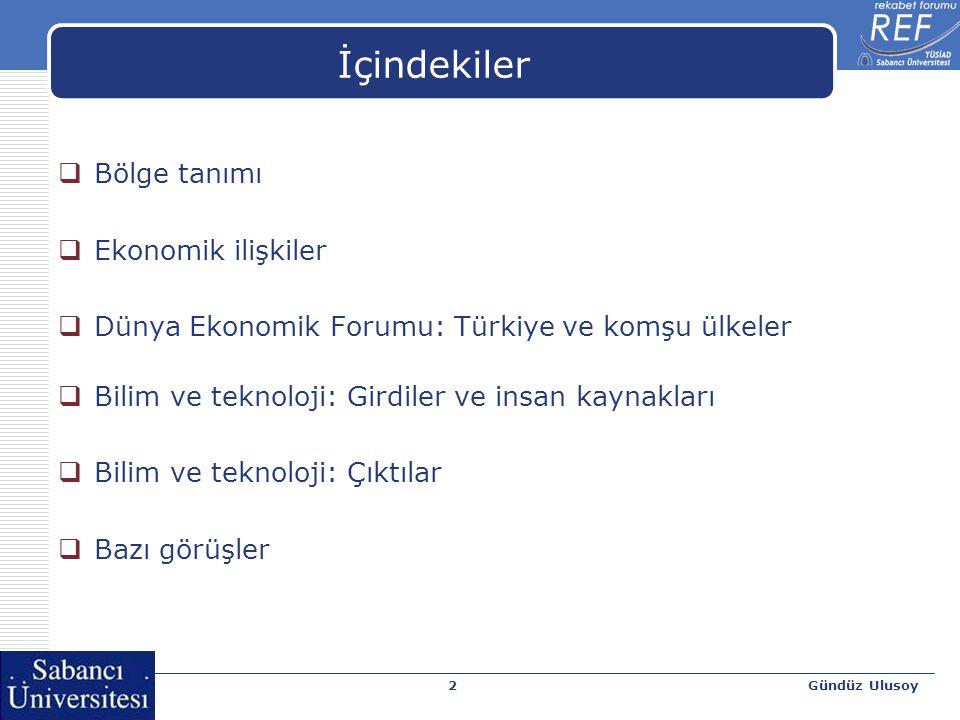 Gündüz Ulusoy2 İçindekiler  Bölge tanımı  Ekonomik ilişkiler  Dünya Ekonomik Forumu: Türkiye ve komşu ülkeler  Bilim ve teknoloji: Girdiler ve insan kaynakları  Bilim ve teknoloji: Çıktılar  Bazı görüşler