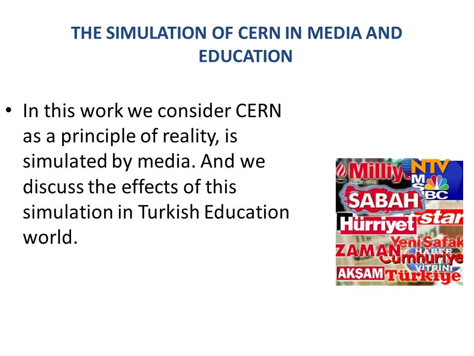 THE SIMULATION OF CERN IN MEDIA AND EDUCATION For this purpose the candidates of Physics Teachers are questionnaired about CERN on the basis of qualitative data collection in two parts.