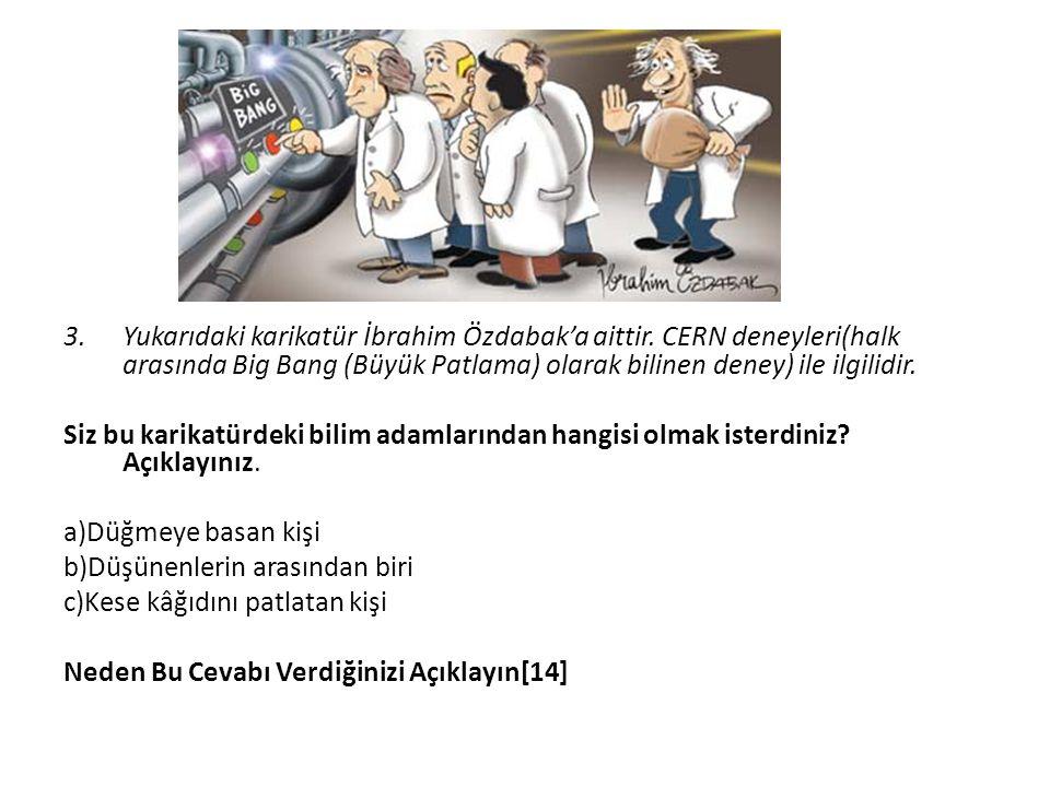 3.Yukarıdaki karikatür İbrahim Özdabak'a aittir. CERN deneyleri(halk arasında Big Bang (Büyük Patlama) olarak bilinen deney) ile ilgilidir. Siz bu kar