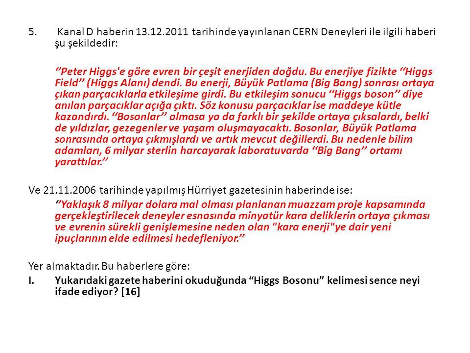 5. Kanal D haberin 13.12.2011 tarihinde yayınlanan CERN Deneyleri ile ilgili haberi şu şekildedir: ''Peter Higgs'e göre evren bir çeşit enerjiden doğd