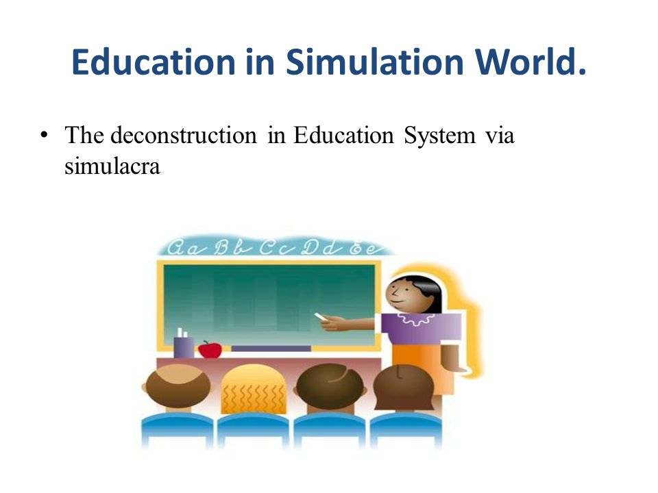 Education in Simulation World. The deconstruction in Education System via simulacra