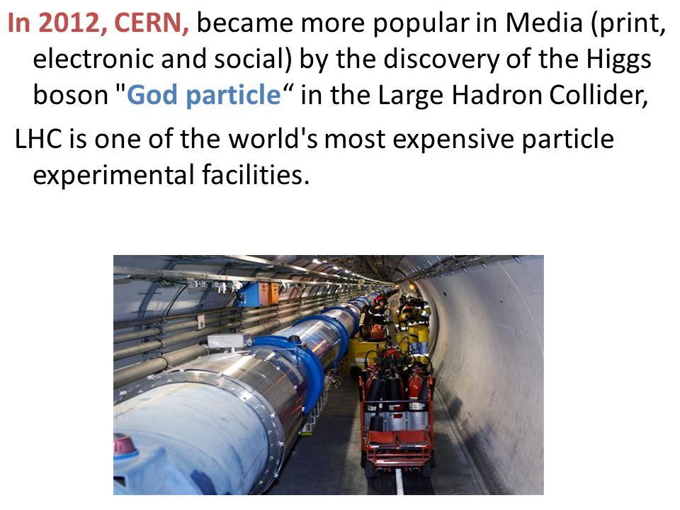 In 2012, CERN, became more popular in Media (print, electronic and social) by the discovery of the Higgs boson
