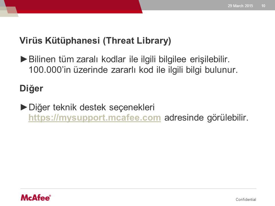 29 March 2015 Confidential 10 Virüs Kütüphanesi (Threat Library) ►Bilinen tüm zaralı kodlar ile ilgili bilgilee erişilebilir. 100.000'in üzerinde zara