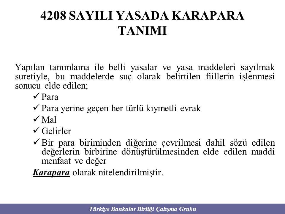 Türkiye Bankalar Birliği Çalışma Grubu 4208 SAYILI YASADA KARAPARA TANIMI Yapılan tanımlama ile belli yasalar ve yasa maddeleri sayılmak suretiyle, bu