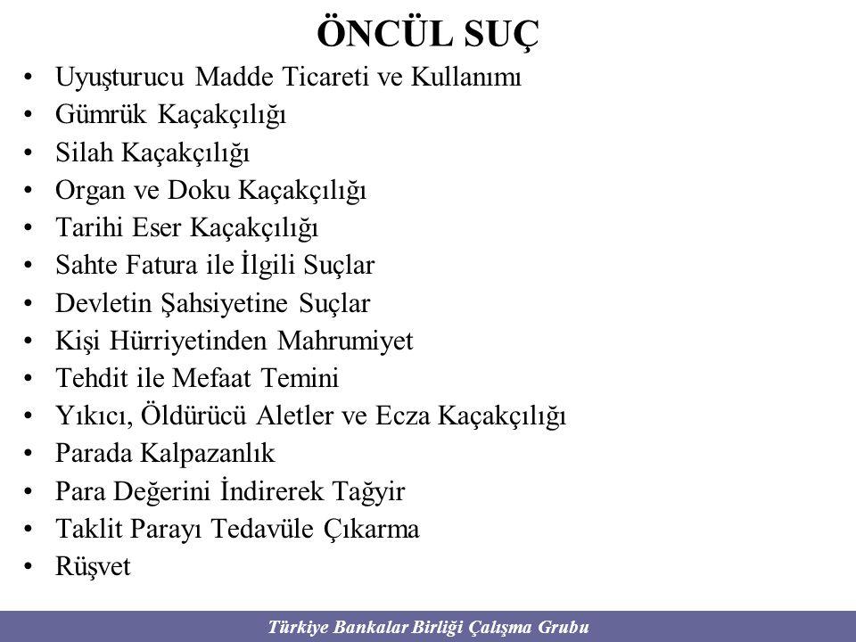 Türkiye Bankalar Birliği Çalışma Grubu ÖNCÜL SUÇ Uyuşturucu Madde Ticareti ve Kullanımı Gümrük Kaçakçılığı Silah Kaçakçılığı Organ ve Doku Kaçakçılığı