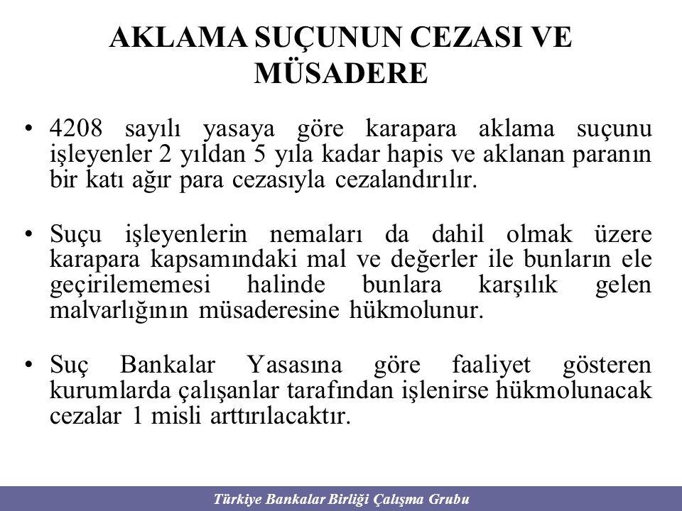 Türkiye Bankalar Birliği Çalışma Grubu AKLAMA SUÇUNUN CEZASI VE MÜSADERE 4208 sayılı yasaya göre karapara aklama suçunu işleyenler 2 yıldan 5 yıla kad
