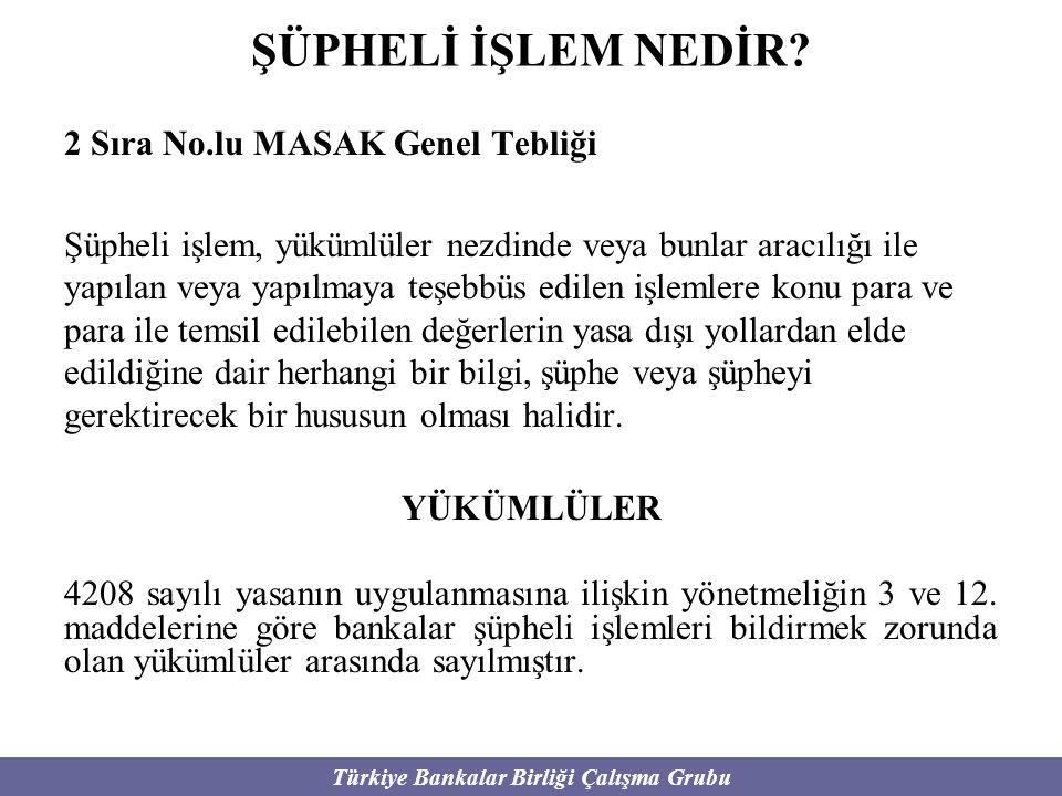 Türkiye Bankalar Birliği Çalışma Grubu 2 Sıra No.lu MASAK Genel Tebliği Şüpheli işlem, yükümlüler nezdinde veya bunlar aracılığı ile yapılan veya yapı