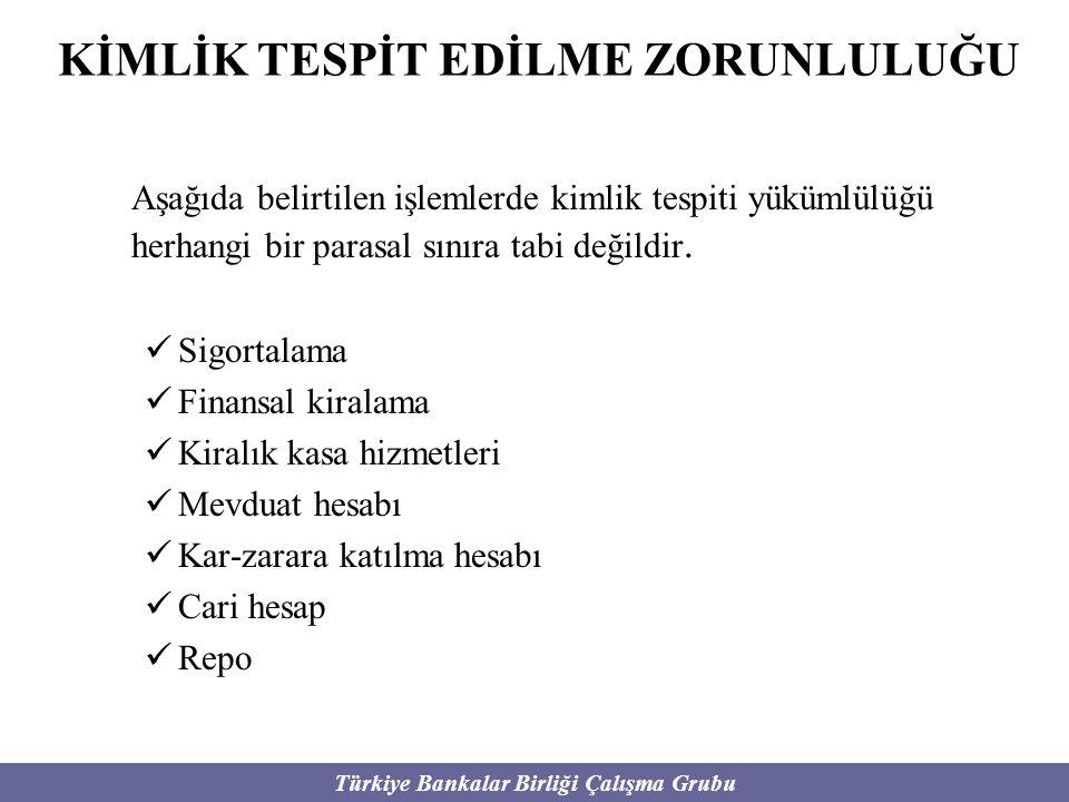 Türkiye Bankalar Birliği Çalışma Grubu KİMLİK TESPİT EDİLME ZORUNLULUĞU Aşağıda belirtilen işlemlerde kimlik tespiti yükümlülüğü herhangi bir parasal