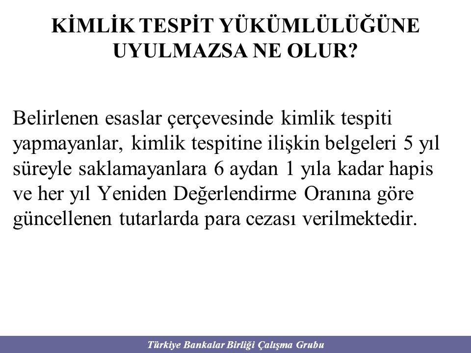 Türkiye Bankalar Birliği Çalışma Grubu KİMLİK TESPİT YÜKÜMLÜLÜĞÜNE UYULMAZSA NE OLUR? Belirlenen esaslar çerçevesinde kimlik tespiti yapmayanlar, kiml