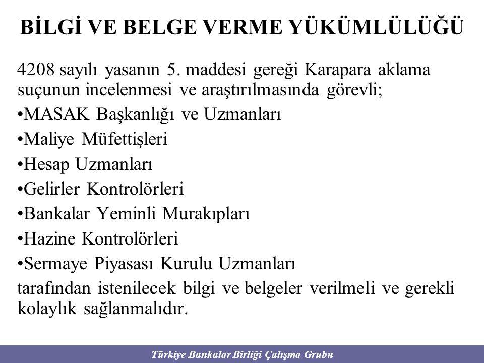 Türkiye Bankalar Birliği Çalışma Grubu BİLGİ VE BELGE VERME YÜKÜMLÜLÜĞÜ 4208 sayılı yasanın 5. maddesi gereği Karapara aklama suçunun incelenmesi ve a