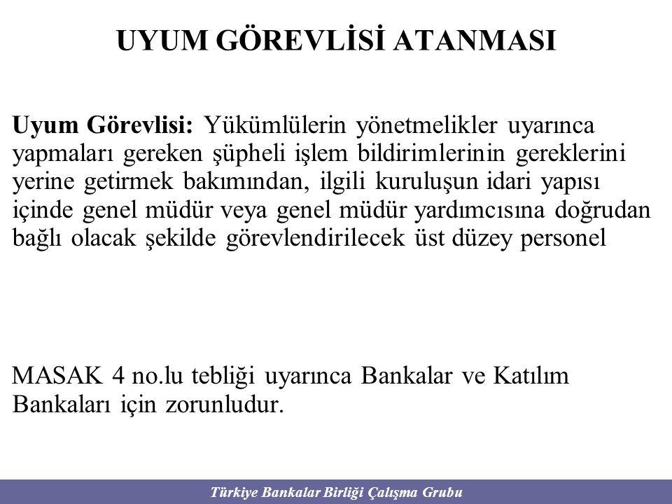 Türkiye Bankalar Birliği Çalışma Grubu UYUM GÖREVLİSİ ATANMASI Uyum Görevlisi: Yükümlülerin yönetmelikler uyarınca yapmaları gereken şüpheli işlem bil