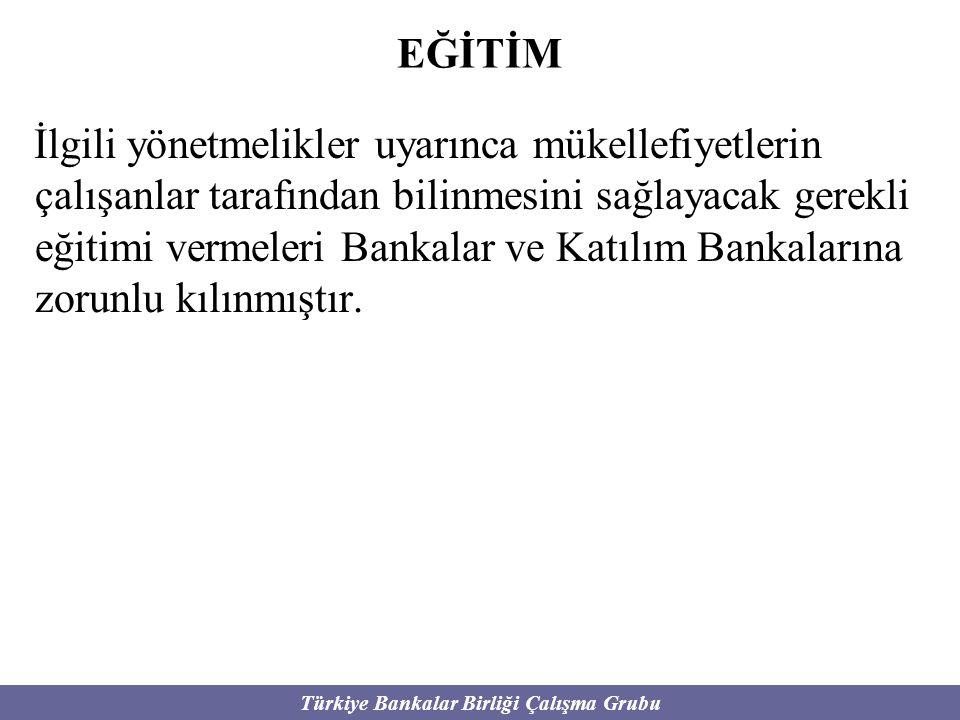 Türkiye Bankalar Birliği Çalışma Grubu EĞİTİM İlgili yönetmelikler uyarınca mükellefiyetlerin çalışanlar tarafından bilinmesini sağlayacak gerekli eği