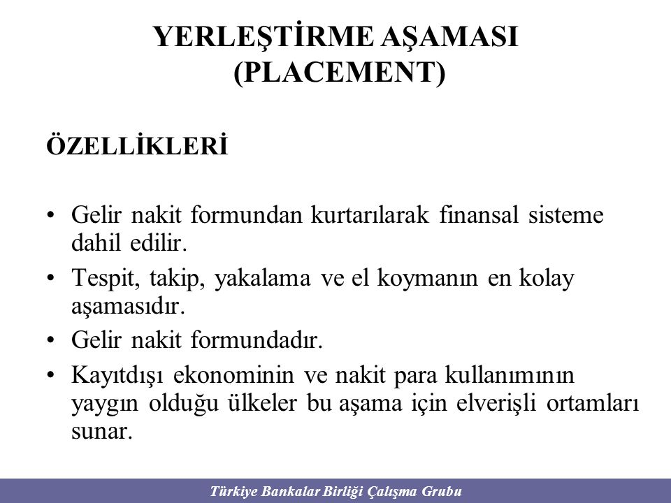 Türkiye Bankalar Birliği Çalışma Grubu YERLEŞTİRME AŞAMASI (PLACEMENT) ÖZELLİKLERİ Gelir nakit formundan kurtarılarak finansal sisteme dahil edilir. T