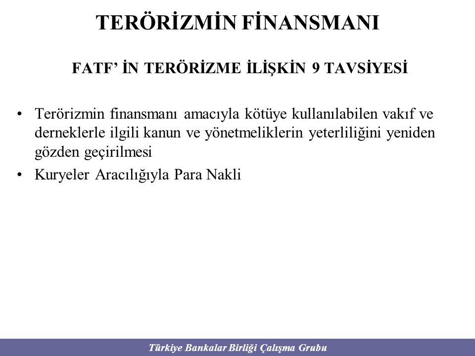 Türkiye Bankalar Birliği Çalışma Grubu FATF' İN TERÖRİZME İLİŞKİN 9 TAVSİYESİ Terörizmin finansmanı amacıyla kötüye kullanılabilen vakıf ve derneklerl