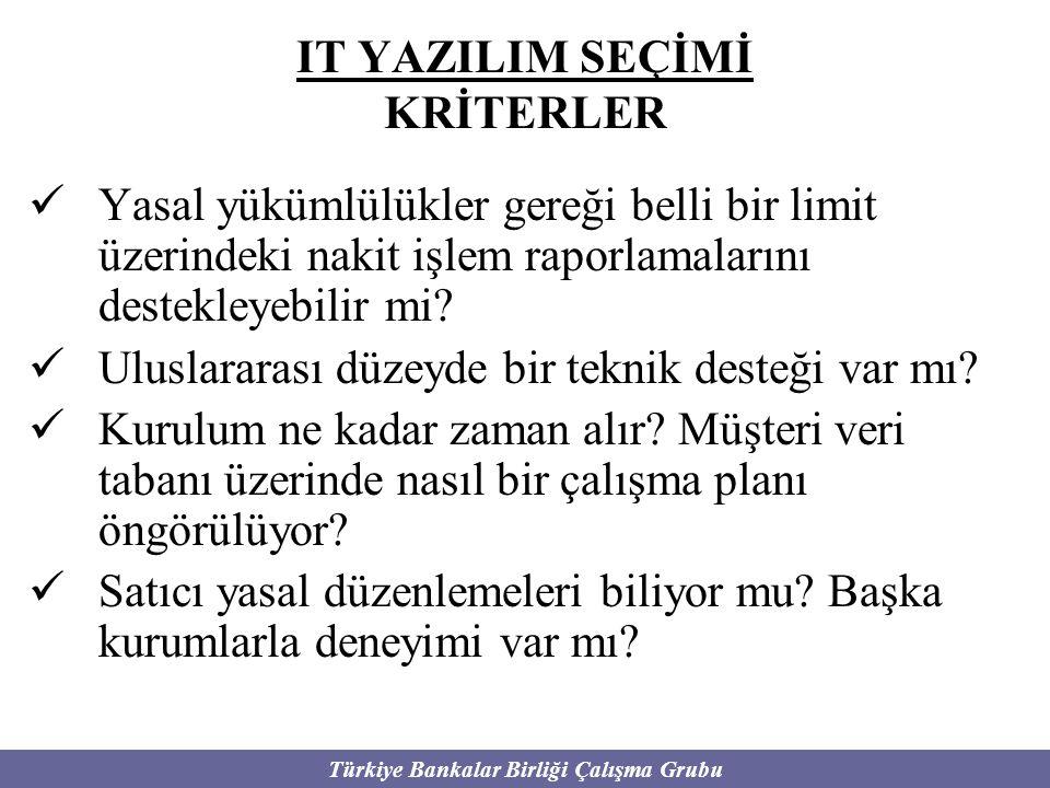 Türkiye Bankalar Birliği Çalışma Grubu IT YAZILIM SEÇİMİ KRİTERLER Yasal yükümlülükler gereği belli bir limit üzerindeki nakit işlem raporlamalarını d