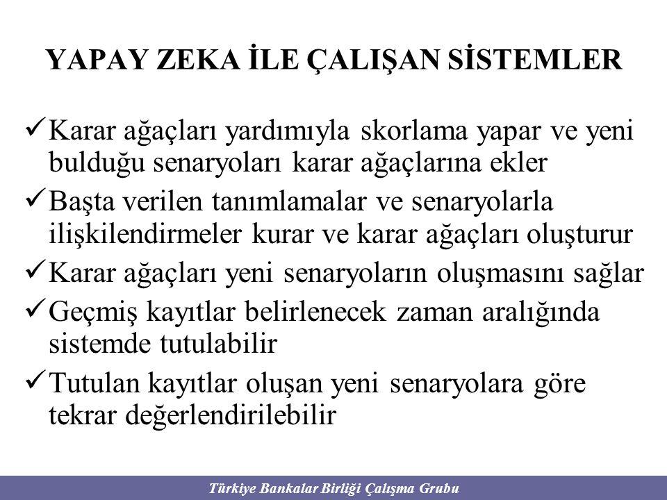 Türkiye Bankalar Birliği Çalışma Grubu YAPAY ZEKA İLE ÇALIŞAN SİSTEMLER Karar ağaçları yardımıyla skorlama yapar ve yeni bulduğu senaryoları karar ağa