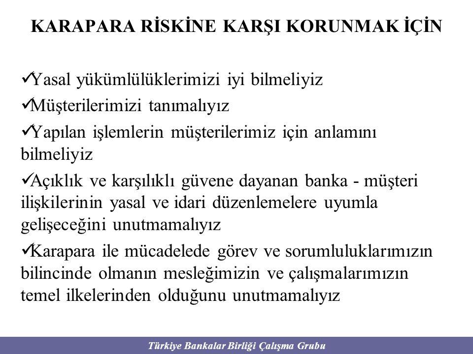 Türkiye Bankalar Birliği Çalışma Grubu KARAPARA RİSKİNE KARŞI KORUNMAK İÇİN Yasal yükümlülüklerimizi iyi bilmeliyiz Müşterilerimizi tanımalıyız Yapıla
