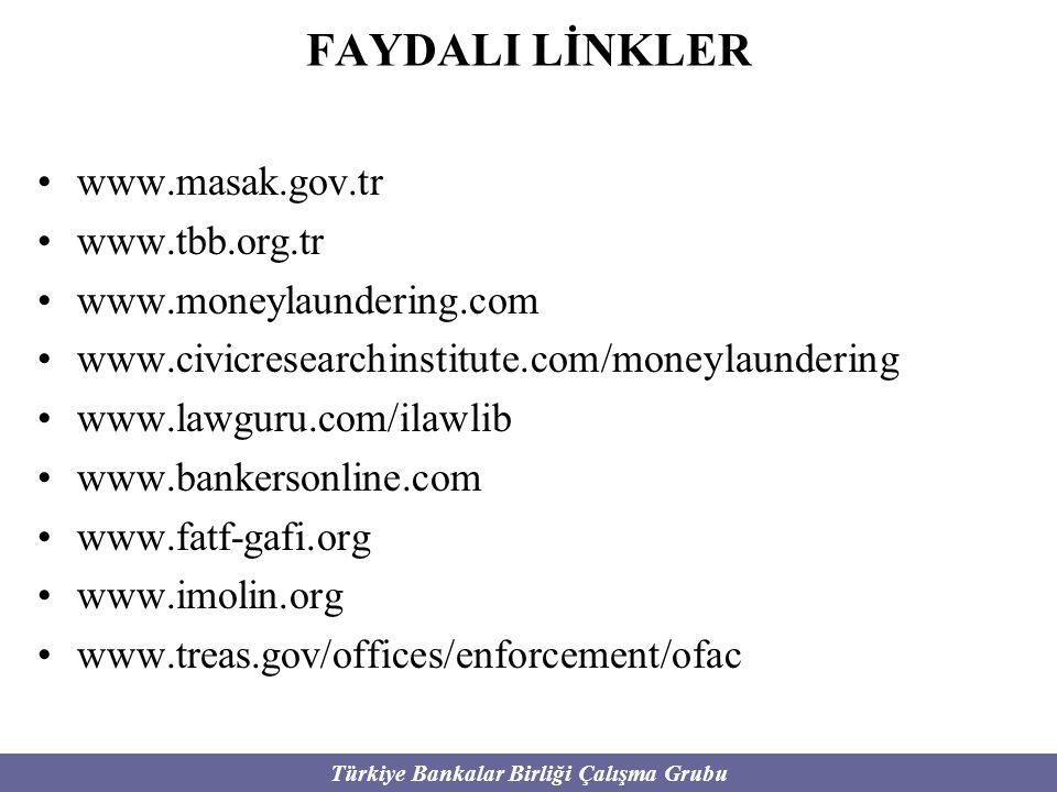 Türkiye Bankalar Birliği Çalışma Grubu FAYDALI LİNKLER www.masak.gov.tr www.tbb.org.tr www.moneylaundering.com www.civicresearchinstitute.com/moneylau