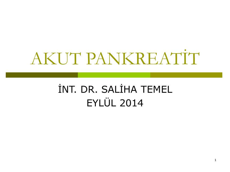 1 AKUT PANKREATİT İNT. DR. SALİHA TEMEL EYLÜL 2014