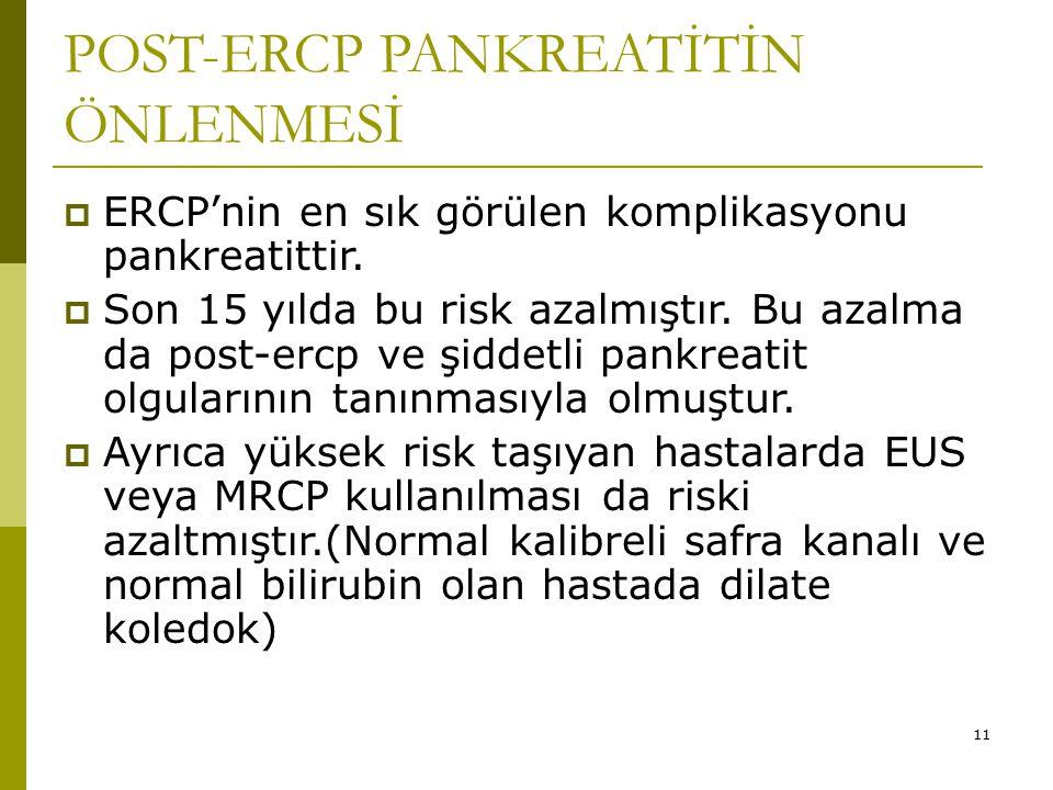 11 POST-ERCP PANKREATİTİN ÖNLENMESİ  ERCP'nin en sık görülen komplikasyonu pankreatittir.