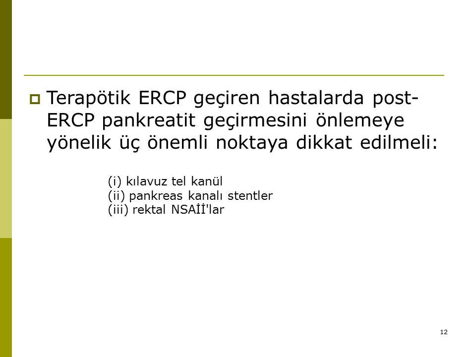 12  Terapötik ERCP geçiren hastalarda post- ERCP pankreatit geçirmesini önlemeye yönelik üç önemli noktaya dikkat edilmeli: (i) kılavuz tel kanül (ii) pankreas kanalı stentler (iii) rektal NSAİİ lar