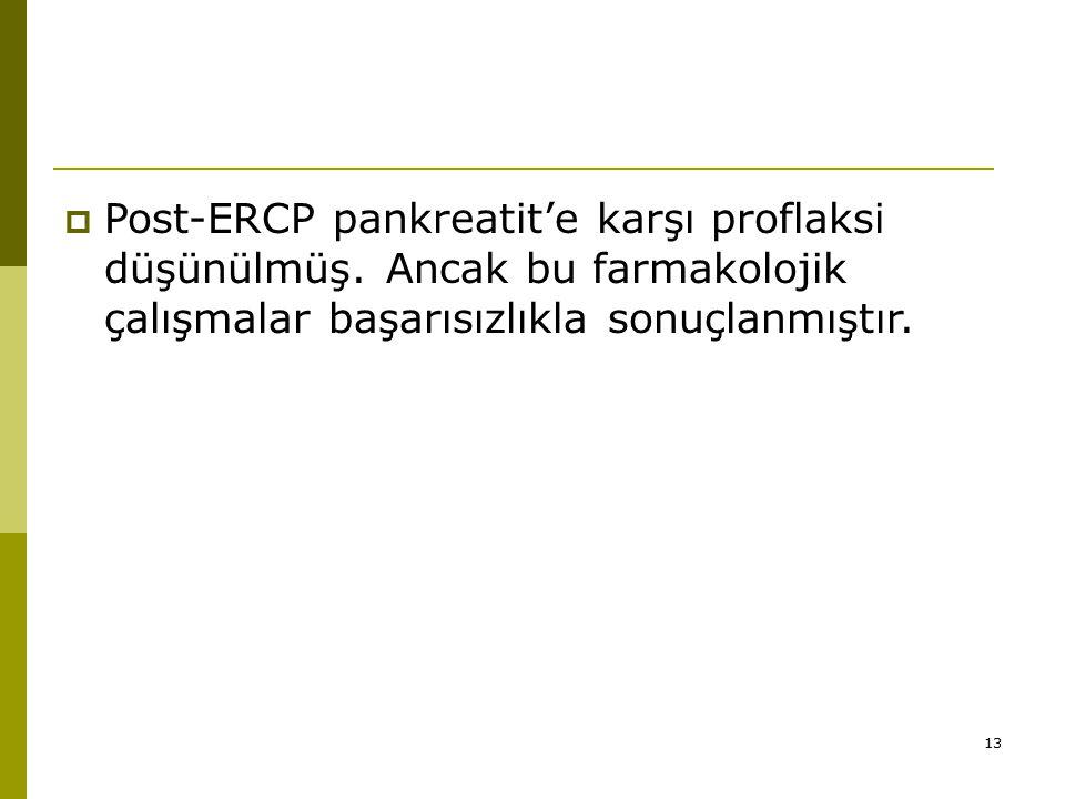 13  Post-ERCP pankreatit'e karşı proflaksi düşünülmüş.