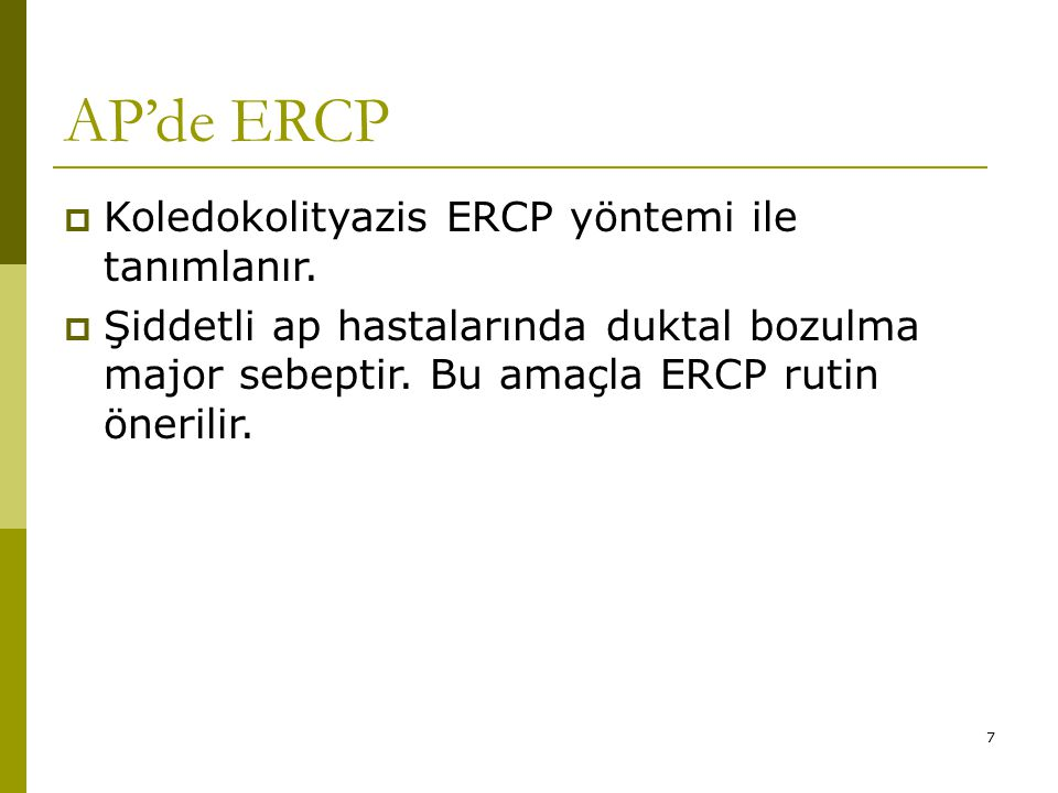 7 AP'de ERCP  Koledokolityazis ERCP yöntemi ile tanımlanır.